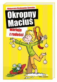 """""""Okropny Maciuś wariuje z radości"""" Małgorzata Strękowska – Zaremba"""